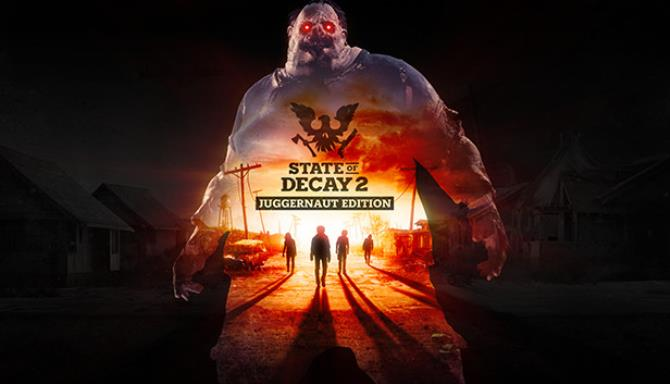 Download State of Decay 2 Juggernaut Edition [1 0 build 406293 Update 21 + DLC] RePack from xatab