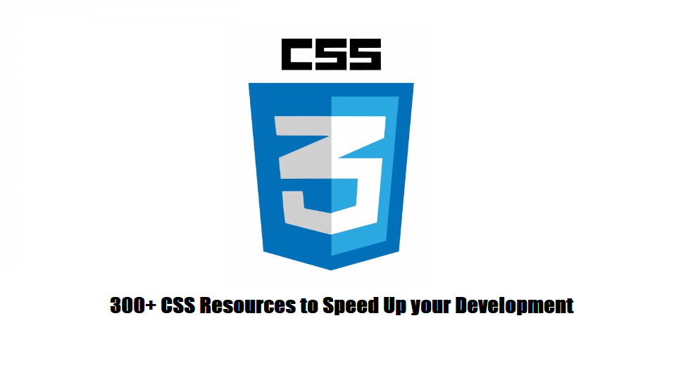 300+ CSS Resources to Speed Up your Development