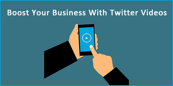 Use Twitter Videos to Boost Your Business