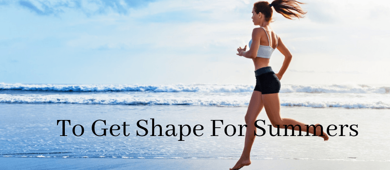 How to Get Shape For Summers