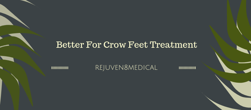 What is Better For Crow Feet Treatment?