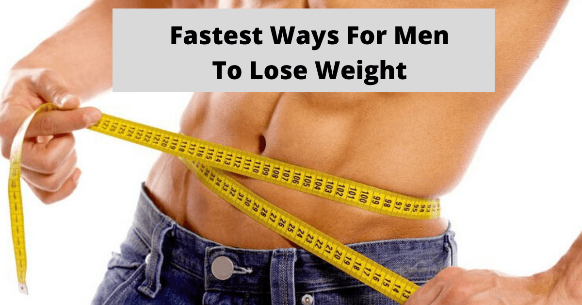 Fastest ways for men to lose weight